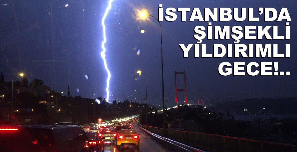 İstanbul'da şimşekli, yıldırımlı…
