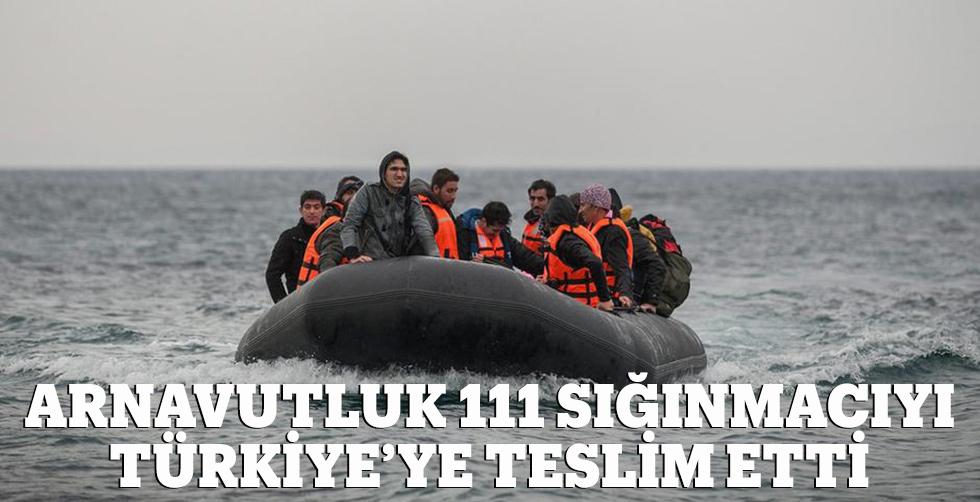 Arnavutluk 111 sığınmacıyı Türkiye'ye…