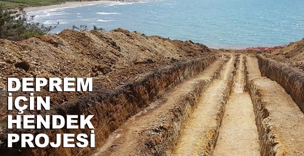 Deprem için hendek projesi!..