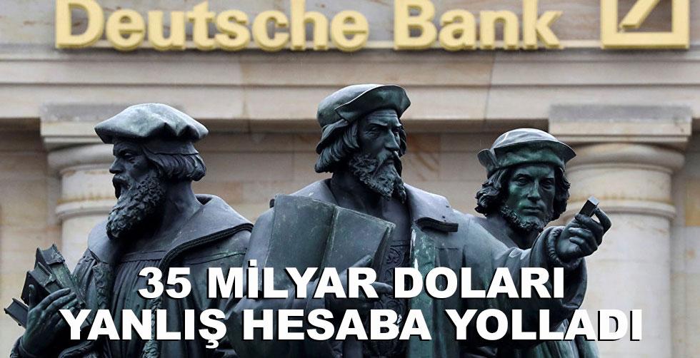 Deutsche Bank, 35 milyar doları yanlış…