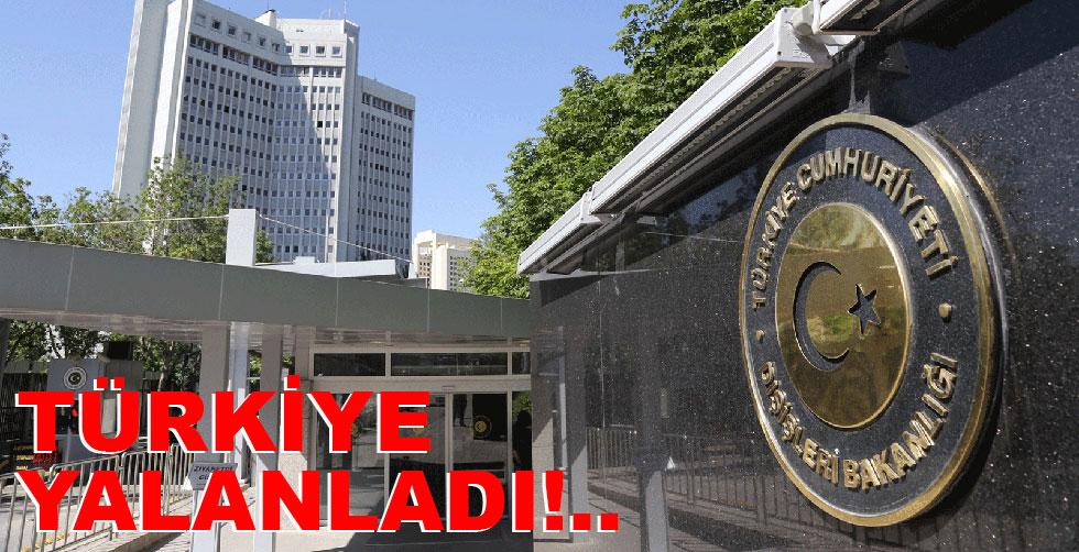 Türkiye yalanladı!..