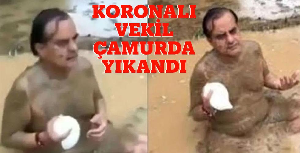 Koronalı vekil çamurda yıkandı