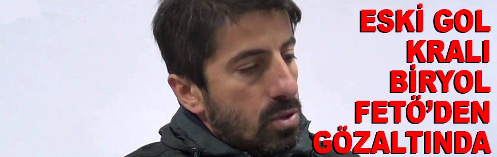 Eski gol kralı Zafer Biryol gözaltında...