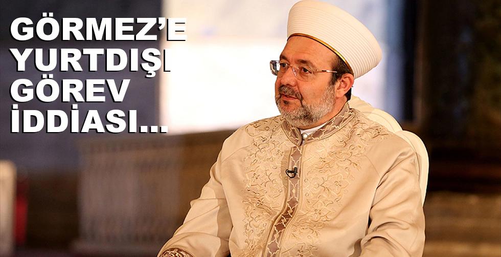 Mehmet Görmez'e yurtdışı görev!..