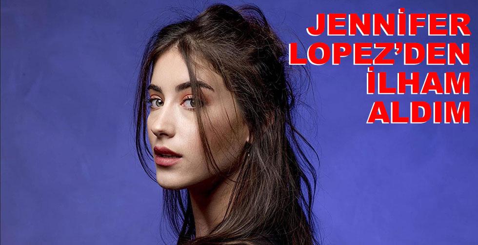 Jennifer Lopez'den ilham aldım!..