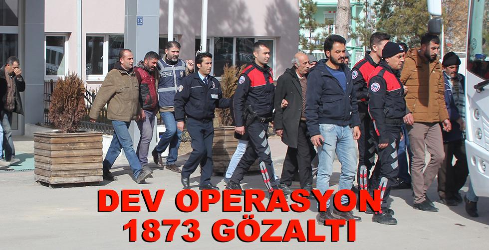 Dev operasyon, 1873 gözaltı!..