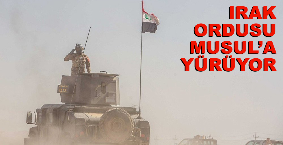 Irak ordusu Musul'a yürüyor!..
