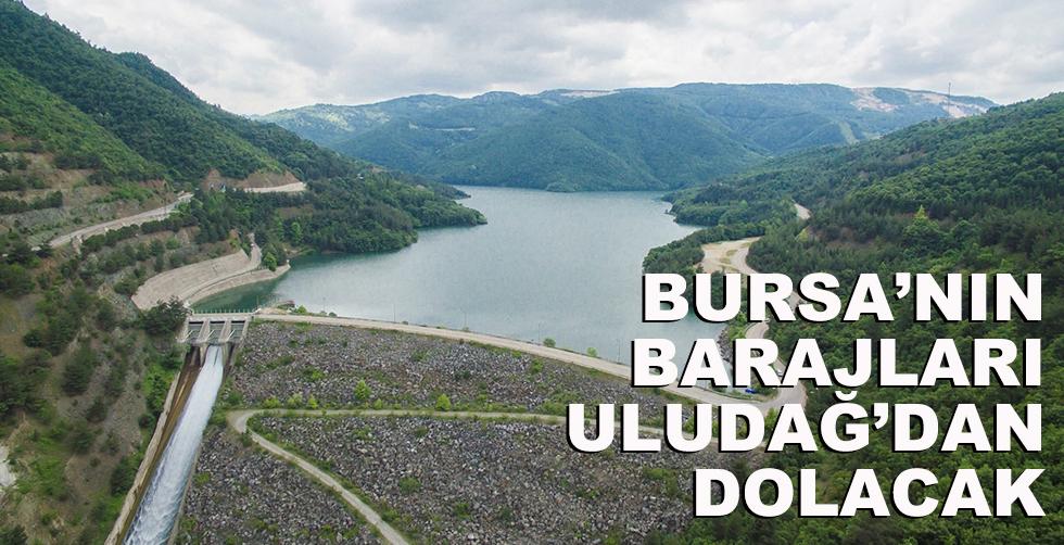 Bursa'nın barajları Uludağ'ın…