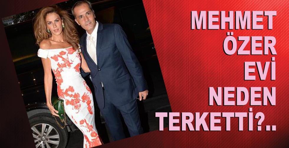 Mehmet Özer evi neden terketti?..
