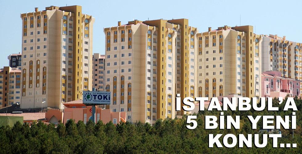 İstanbul'a 5 bin konut yapılacak!..