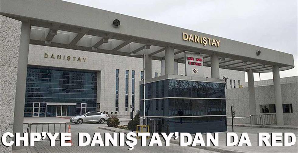 CHP'ye Danıştay'dan da red!..