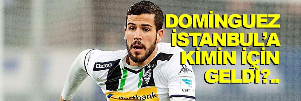 Dominguez İstanbul'a kimin için…