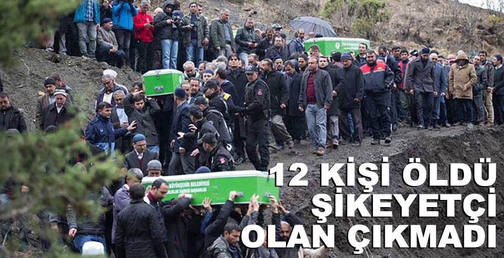 12 kişi öldü şikayetçi olan çıkmadı