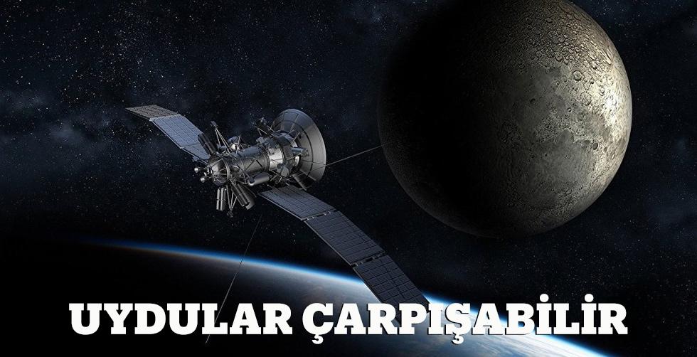 Uydular çarpışabilir!..