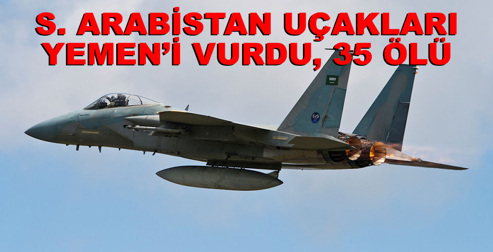 S. Arabistan uçakları Yemen'i…
