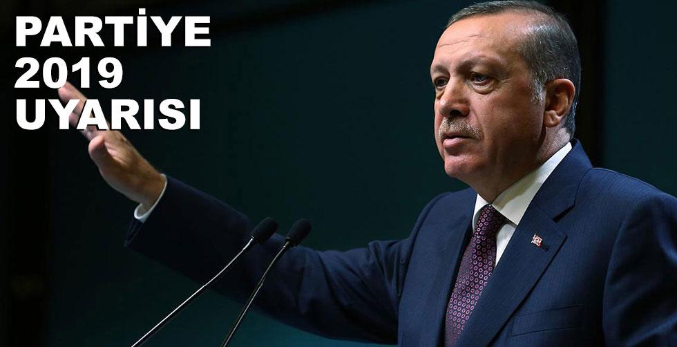 Erdoğan'dan partiye 2019 uyarısı