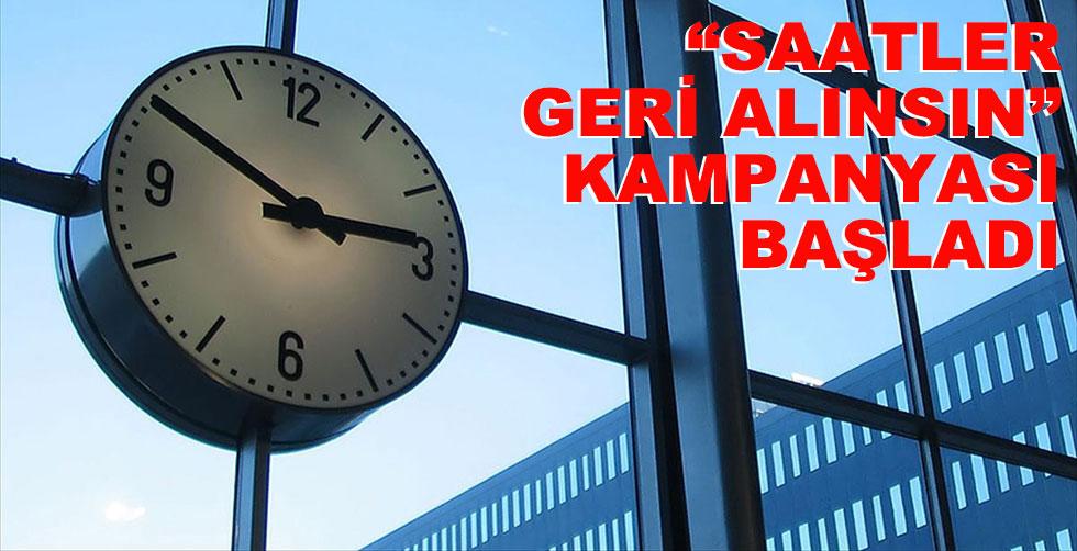 """""""Saatler geri alınsın"""" kampanyası…"""