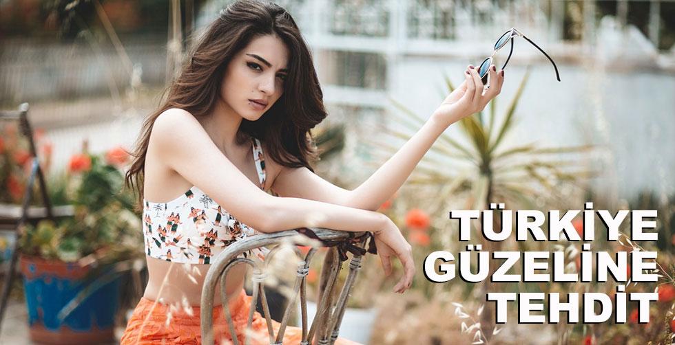 Türkiye güzeline tehdit!..