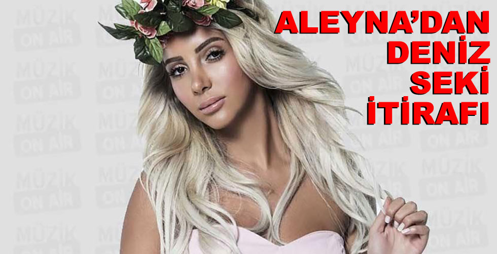 Aleyna'dan Deniz Seki itirafı!..