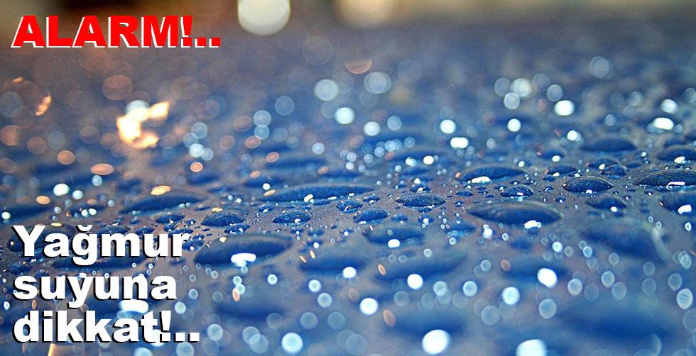 Yağmur suyuna dikkat!..