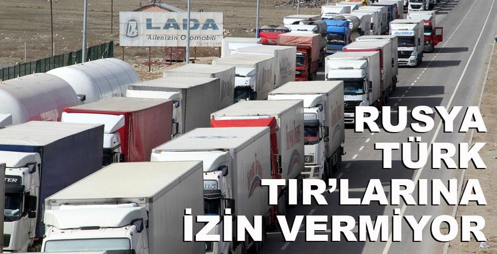 Rusya Türk TIR'larına izin vermiyor...
