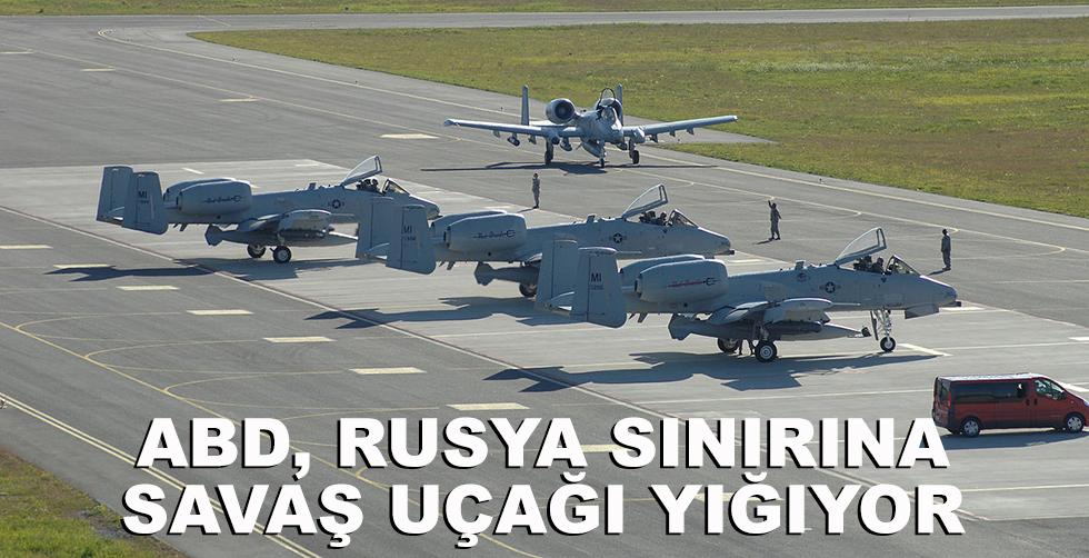 ABD, Rus saınırına savaş uçağı…