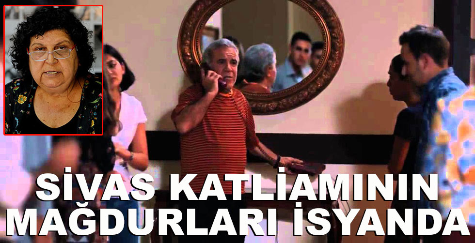 Sivas katliamının mağdurları isyanda!..