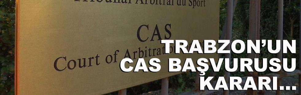Trabzon'un CAS başvurusu kararı…