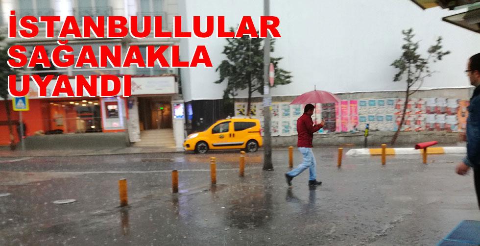 İstanbullular sağanakla uyandı!..