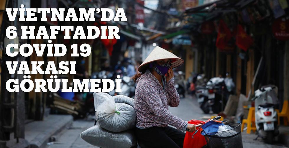 Vietnam'da 6 haftadır Covid 19…