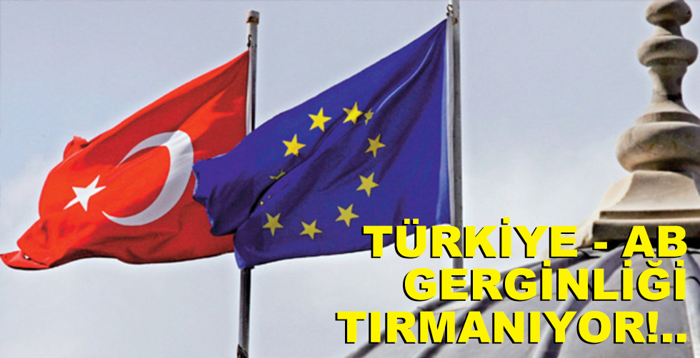 Türkiye - AB gerginliği sürüyor!..