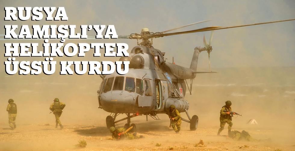 Rusya Kamışlı'ya helikopter…
