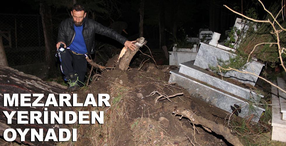 Mezarlar yerinden oynadı!..