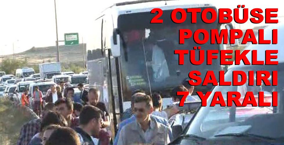 2 otobüse pompalı tüfekle saldırı,…