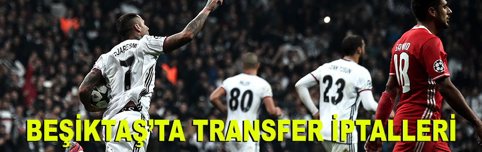 Beşiktaş'ta transfer iptalleri