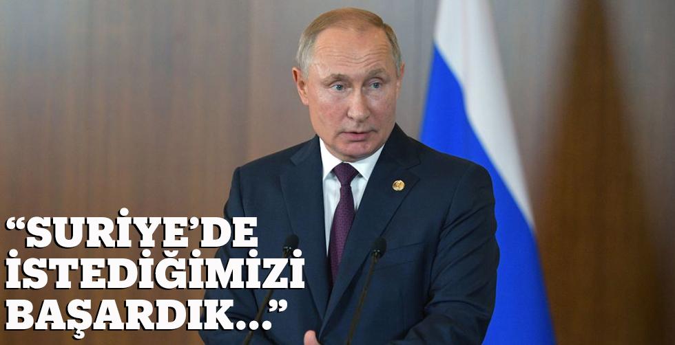 """Putin: """"Suriye'de istediğimizi…"""