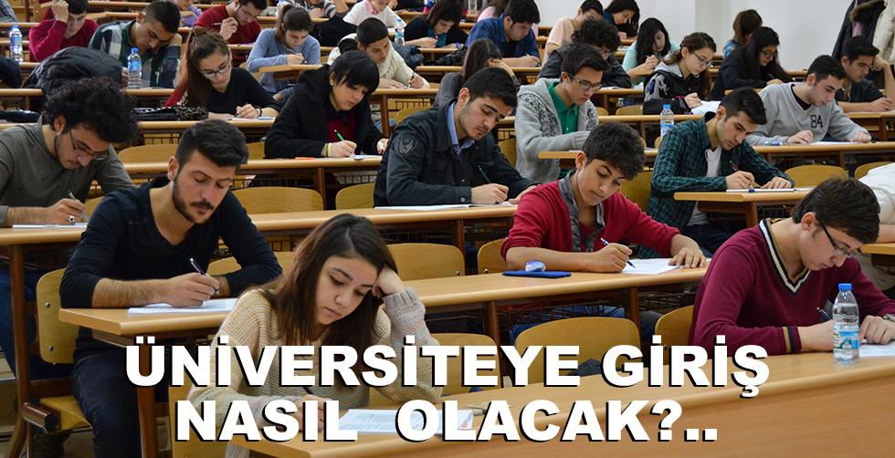 Üniversiteye giriş nasıl olacak?..