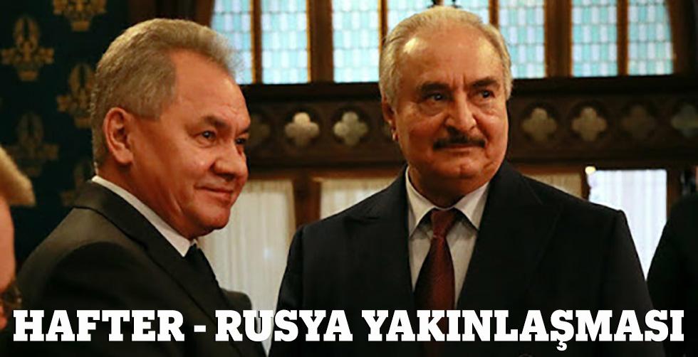 Hafter - Rusya yakınlaşması!..