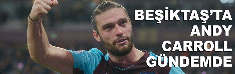Beşiktaş'ta Andy Carroll gündeme…