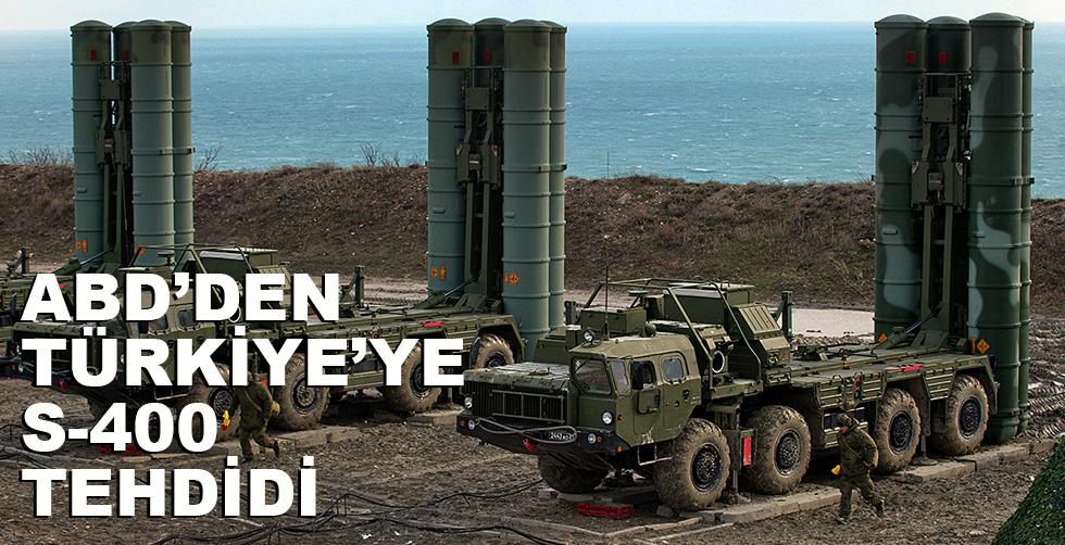 ABD'den Türkiye'ye S-400 tehdidi!..
