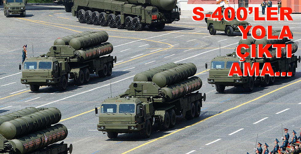 S-400'ler yola çıktı ama...