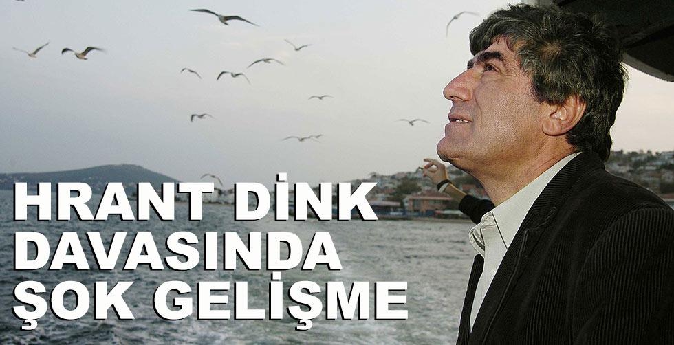 Hrant Dink davasında şok gelişme!..