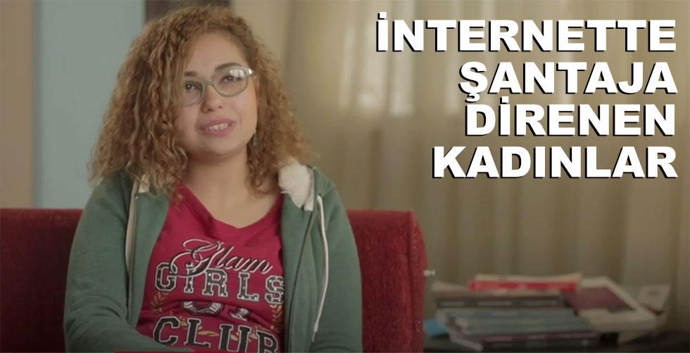 İnternette şantaja direnen kadınlar...